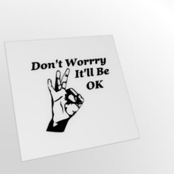 Download free STL Don't Worry - It'll Be OK, rebeltaz