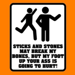 Download free 3D printing designs STICKS AND STONES MAY BREAK MY BONES, BUT MY FOOT UP YOUR A$$ IS GOING TO HURT! SIGN, becker2