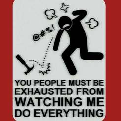 Download free STL YOU PEOPLE MUST BE EXHAUSTED FROM WATCHING ME DO EVERYTHING, sign, becker2