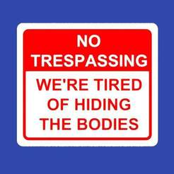 Download free STL file NO TRESPASSING, WE'RE TIRED OF HIDING THE BODIES, sign • Template to 3D print, becker2