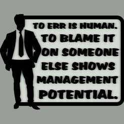 Download free 3D printer files TO ERR IS HUMAN. TO BLAME IT ON SOMEONE ELSE SHOWS MANAGEMENT POTENTIAL, SIGN, becker2