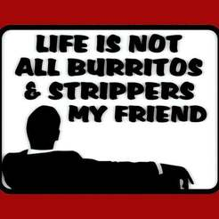 Download free 3D printer designs LIFE IS NOT ALL BURRITOS & STRIPPERS MY FRIEND, sign, becker2