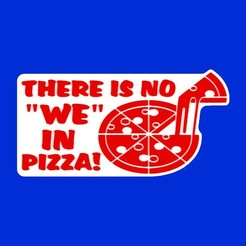"Download free 3D printing models THERE IS NO ""WE"" IN PIZZA!, sign, becker2"