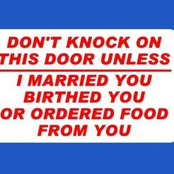 Download free STL file DON'T KNOCK ON THIS DOOR UNLESS I MARRIED YOU BIRTHED YOU OR ORDERED FOOD FROM YOU, SIGN • 3D printable object, becker2