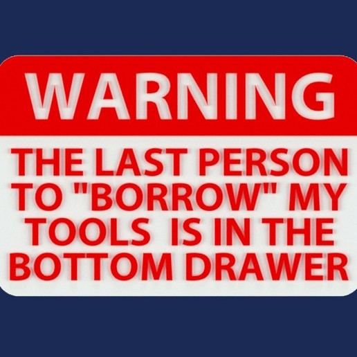 """Download free 3D printing designs WARNING - THE LAST PERSON TO """"BORROW"""" MY TOOLS IS IN THE BOTTOM DRAWER, sign, becker2"""
