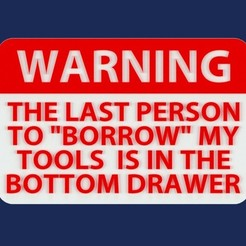 "Download free 3D printing designs WARNING - THE LAST PERSON TO ""BORROW"" MY TOOLS IS IN THE BOTTOM DRAWER, sign, becker2"