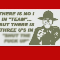 "Download free 3D printer templates THERE IS NO I IN TEAM... BUT THERE IS THREE U'S IN ""SHUT THE F_CK UP"", sign, becker2"
