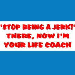 Download free 3D printing models STOP BEING A JERK! THERE, NOW I'M YOUR LIFE COACH, sign, becker2