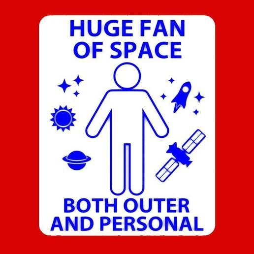Download free STL file HUGE FAN OF SPACE, BOTH OUTER AND PERSONAL, sign, becker2