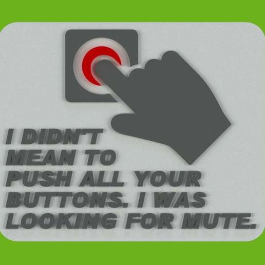 Download free STL I DIDN'T MEAN TO PUSH ALL YOUR BUTTONS. I WAS LOOKING FOR MUTE.,, becker2
