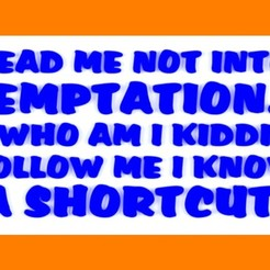 Download free STL LEAD ME NOT INTO TEMPTATION, OH WHO AM I KIDDING, FOLLOW ME I KNOW A SHORTCUT, SIGN, becker2
