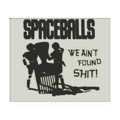 """Spaceballs we aint found shit! v2.png Download STL file Spaceballs Wall hanging """" We ain't found shit"""" • 3D printing object, jwmustanggt"""