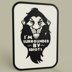 Download free 3D printer templates Lion King - Disney - Scar - I m surrouded by idiots, yb__magiic