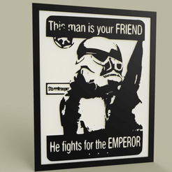 Download free 3D printing files StarWars This Man is your FRIEND -StormTrooper - Old Poster, yb__magiic