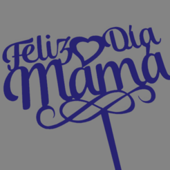Feliz dia mama 02.png Download STL file Happy day, Mommy Topper. • Object to 3D print, ledblue