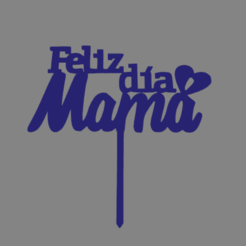 Feliz dia mama 01.png Download free STL file Happy day, Mommy Topper. • Object to 3D print, ledblue