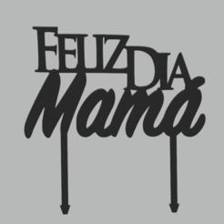 FELIZ DIA MAMA.png Download STL file TOPPER HAPPY DAY MOM • 3D printer template, FARRUQUITO