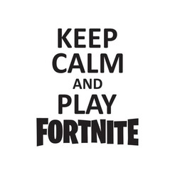 Free 3D print files Keep calm and play fortnite, cuic