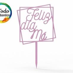 1487 Feliz día má cuadrado.78.jpg Télécharger fichier STL Topper cake Fête des mères • Plan pour impression 3D, juanchininaiara
