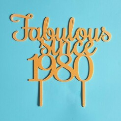20210107_111339.jpg Download STL file Fabulous Since 1980 Cake Topper • 3D print object, dkn2610