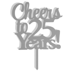 Cheers To 25 Years v1.png Download STL file Cheers To 25 Years Cake Topper • 3D printing model, dkn2610