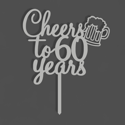 Cheers To 60 Years v1.png Download STL file Cheers To 60 Years Cake Topper • 3D printer model, dkn2610