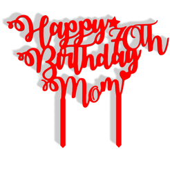 Happy 70th Birthday Mom v1.png Download STL file Happy 70th Birthday Mom Cake Topper • 3D printable model, dkn2610