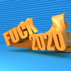 F2020_2.jpg Download STL file FUCK 2020 • 3D print design, SamMedinaIMC