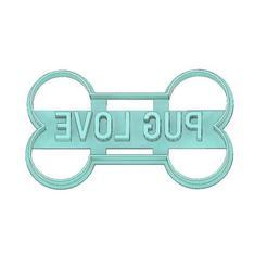Download 3D printer templates LOVE PUG COOKIE CUTTER, DOG COOKIE CUTTER, BONE COOKIE CUTTER, PET COOKIE CUTTER, mipm