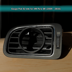 VW Polo 6R - 1.png Download STL file VW Polo 6R (2009-2016) Gauge Pod 52 mm (Ventilation Support) • Design to 3D print, OWLPerformance