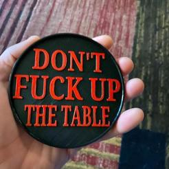 Download 3D printer designs Don't F*** Up The Table Drink Coaster, bmayo59