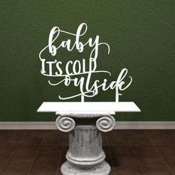 babyitscoldoutside-001.jpg Download free STL file Baby It's Cold Outside - Sign • 3D print template, AwesomeA