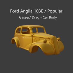 gasseranglia4.png Download STL file Ford Anglia 103E / Popular - Gasser/ Drag - Car Body • Template to 3D print, ditomaso147