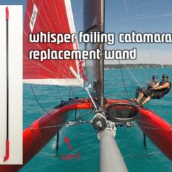 Download free 3D printing files Whisper foiling catamaran wand parts, flyinggorilla