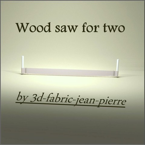 3D print model Wood saw for two, 3d-fabric-jean-pierre